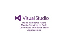 ​Using Windows Azure Mobile Services to Build Connected Windows Store Applications