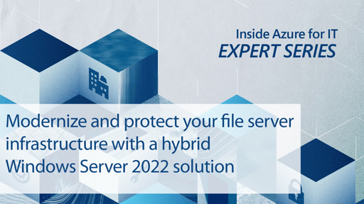 Modernize and protect your file server infrastructure with a hybrid Windows Server 2022 solution
