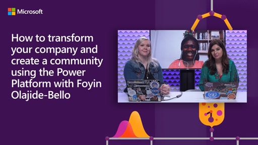 How to transform your company and create a community using the Power Platform with Foyin Olajide-Bello