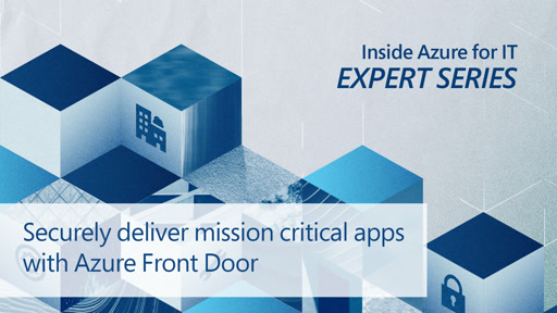 Securely deliver mission critical apps with Azure Front Door