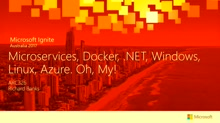 Microservices, Docker, .NET, Windows, Linux, Azure. Oh, My!