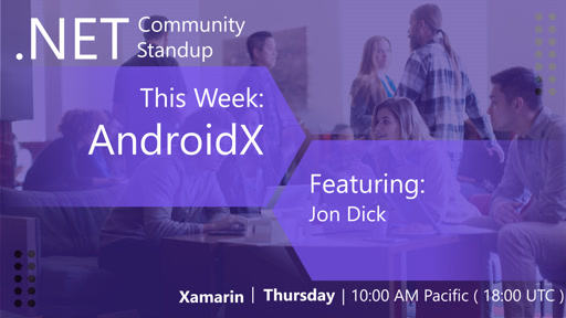 Xamarin- .NET Community Standup - June 6th 2019 - AndroidX with Jon Dick