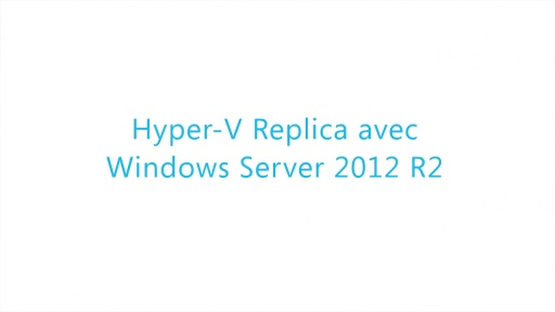 Virtualisation WS 2012 R2 06 - Hyper-V Replica avec Windows Server 2012 R2