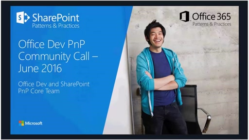Office 365 Developer & SharePoint Patterns and Practices - June 2016 Community Call