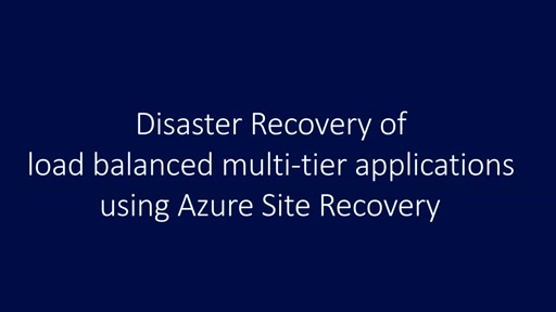 Disaster Recovery of load balanced multi-tier applications using Azure Site Recovery