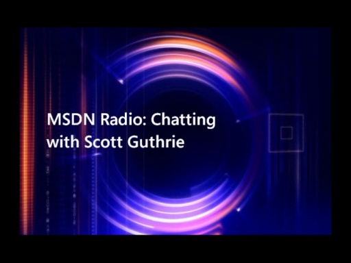 MSDN Radio: Chatting with Scott Guthrie