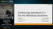 "CppCon 2016: Kenny Kerr & James McNellis ""Embracing Standard C++ for the Windows Runtime"""