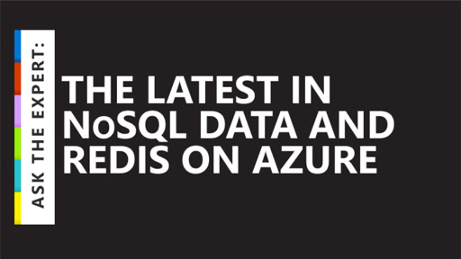 Ask the Expert: The latest in NoSQL data and Redis on Azure