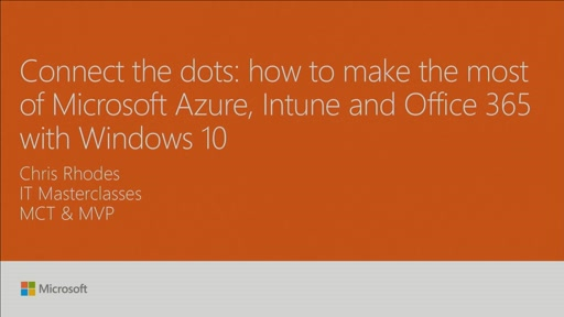 Connect the dots: how to make the most of Microsoft Azure, Intune and Office 365 with Windows 10