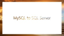 Migrating MySQL to SQL Server