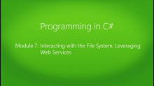 Programming in C#: (07) Interacting with the File System, and Leveraging Web Services