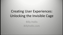 Creating User Experiences: Unlocking the Invisible Cage