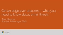 Get an edge over attackers – what you need to know about email threats