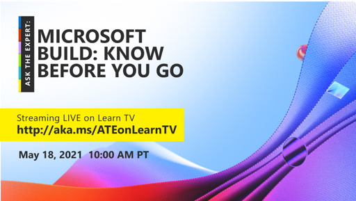 Ask the Expert: Microsoft Build- Know Before You Go