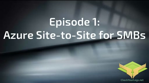 Episode 1:  Azure Site-to-Site for SMBs