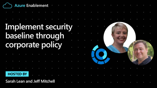 Implement security baseline through corporate policy