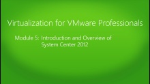 Virtualization for VMware Professionals Jump Start: (05) Introduction and Overview of System Center 2012