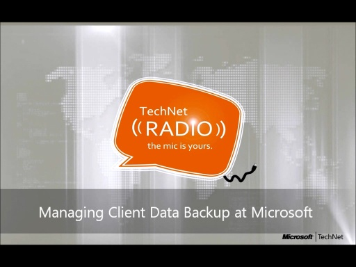 TechNet Radio: Managing Client Data Backup at Microsoft