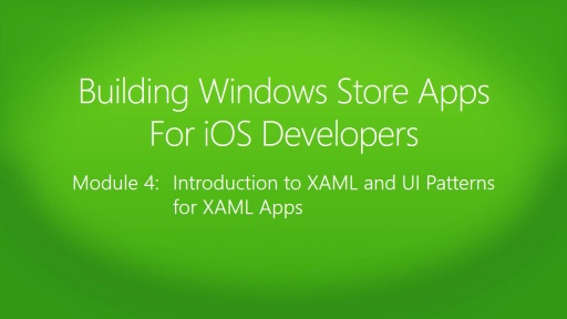 Building Windows Store Apps for iOS Developers: (04) Introduction to XAML and UI Patterns for XAML Apps