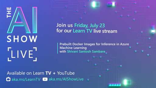 AI Show Live - Episode 23 - Prebuilt Docker Images for Inference in Azure Machine Learning