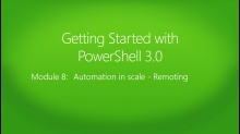 Getting Started with PowerShell 3.0: (08) Automation in scale, remoting