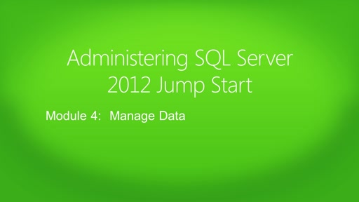 Administering Microsoft SQL Server 2012: (04) Manage Data