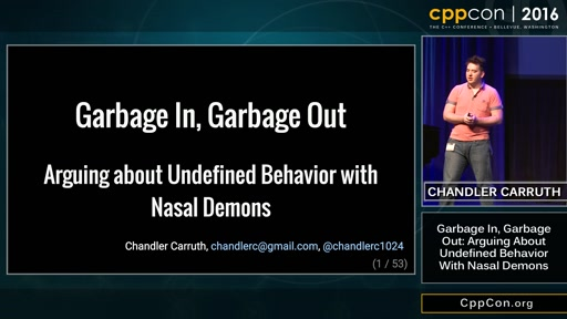 "CppCon 2016: Chandler Carruth ""Garbage In, Garbage Out: Arguing about Undefined Behavior..."""