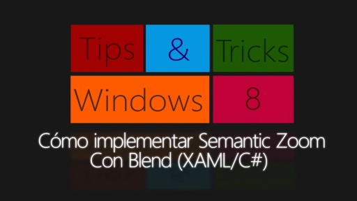 Windows 8 Tips & Tricks. Como hacer Sematic Zoom con Blend (XAML/C#)