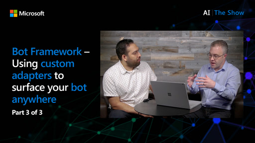 Bot Framework – Using custom adapters to surface your bot anywhere (Part 3 of 3)