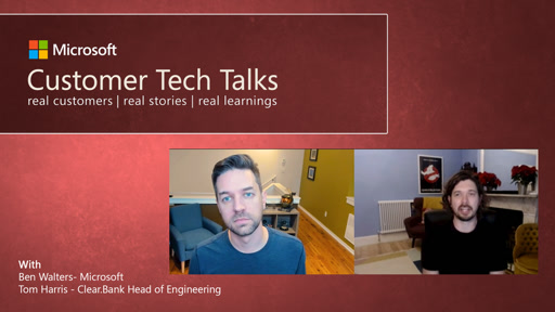 Customer Tech Talks sits down with Clear.Bank to discuss their journey to Azure