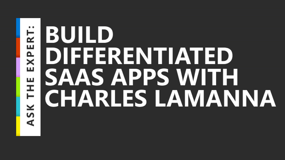Ask the Expert: Build Differentiated SaaS Apps with Charles Lamanna