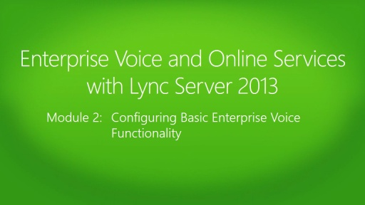 Enterprise Voice and Online Services with Lync Server 2013 : (02) Configuring Basic Enterprise Voice Functionality