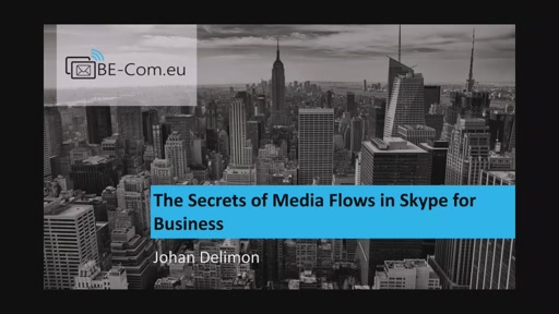 BE-COM2017-SFB The Secrets of Media Flows in Skype for Business (Johan Delimon)