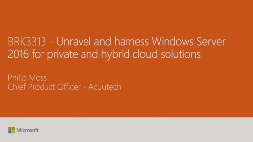 Unravel and harness Windows Server 2016 for private and hybrid cloud solutions