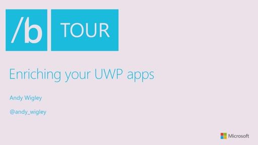 //build/London Session: UWP - Building Engaging Experience & UWP - Enriching your Apps