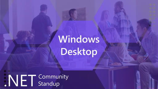 Windows Desktop - .NET Community Standup - June 27th, 2019- Migrating to .NET Core 3