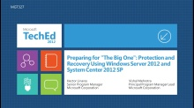 "Preparing for ""The Big One"": Protection and Recovery Using New Capabilities of Windows Server 2012 and Microsoft System Center 2012 SP1"