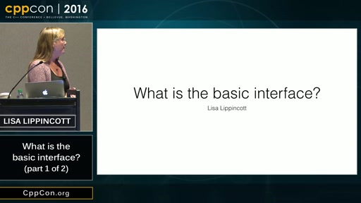"CppCon 2016: Lisa Lippincott ""What is the basic interface? (part 1 of 2)"""