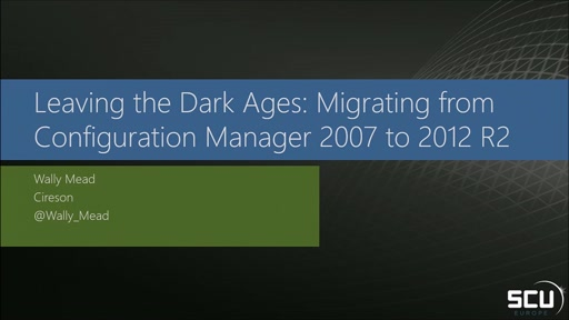 Leaving the dark ages - Migrating from Configuration Manager 2007 to 2012 R2