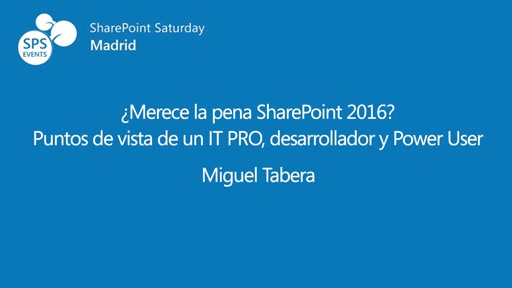 ¿Merece la pena SharePoint 2016? Puntos de vista de un IT PRO, desarrollador y Power User
