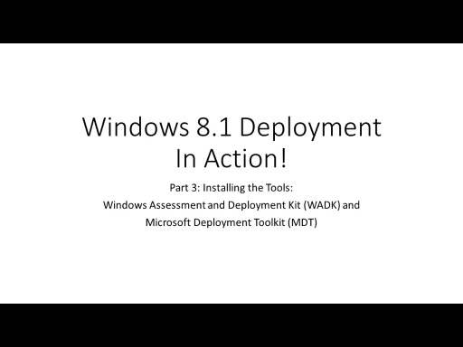 Windows 8.1 Deployment In Action: Installing the Tools (Part 3)