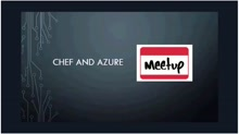 (Part 1 of 3) - Intro to CHEF and Azure with Steven Murawski and Blain Barton - Florida MeetUp