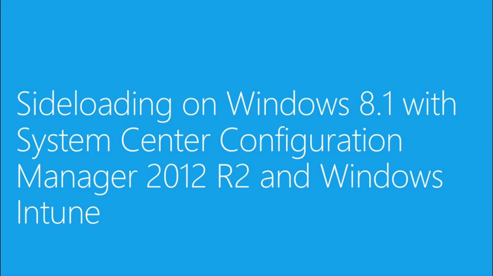 (Module 10) Sideloading on Windows 8.1 with System Center Configuration Manager 2012 R2 and Windows Intune