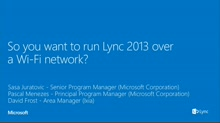 So you want to run Lync 2013 over a Wi-Fi network?