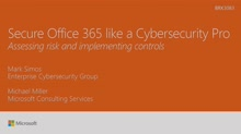Secure Office 365 like a cybersecurity proassessing risk and implementing controls
