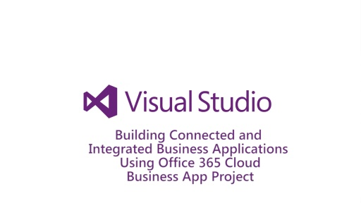 ​Building Connected & Integrated Business Applications Using Office 365 Cloud Business App Project