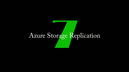7: Azure Storage Replication