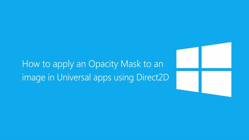 How to apply an Opacity Mask to an image in Universal apps using Direct2D