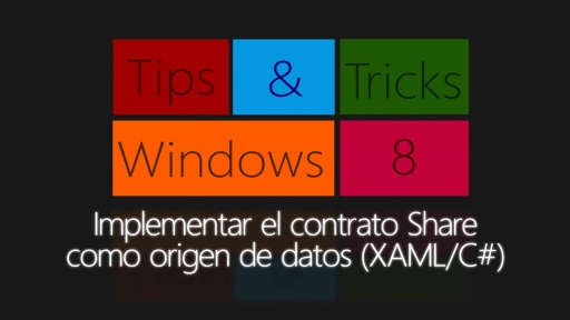 Windows 8 Tips & Tricks.  Implementar el contrato Share como origen de datos (XAML/C#)