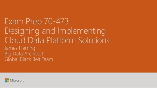 Cert Exam Prep: Exam 70-473: Cloud Data Platform Solutions